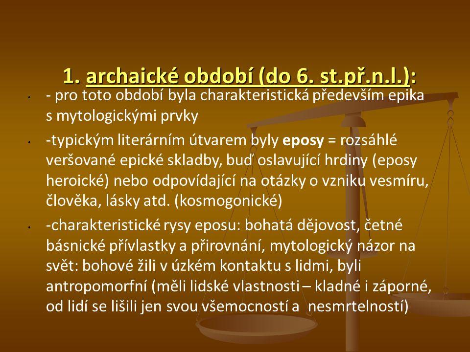 1. archaické období (do 6. st.př.n.l.): - pro toto období byla charakteristická především epika s mytologickými prvky -typickým literárním útvarem byl