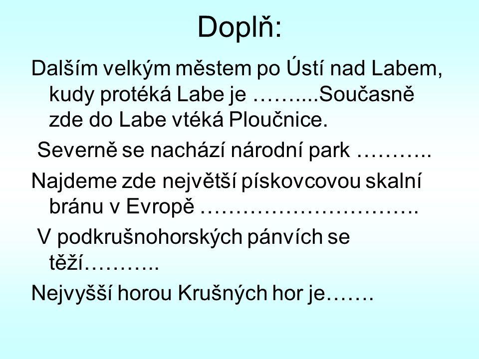 Doplň: Dalším velkým městem po Ústí nad Labem, kudy protéká Labe je ……....Současně zde do Labe vtéká Ploučnice.
