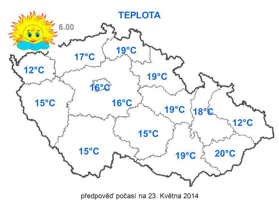 předpověď počasí na 23. Května 2014 TEPLOTA 12°C 15°C16°C 15°C 17°C 19°C 15°C 19°C 18°C 12°C 20°C 19°C 6.00 16°C
