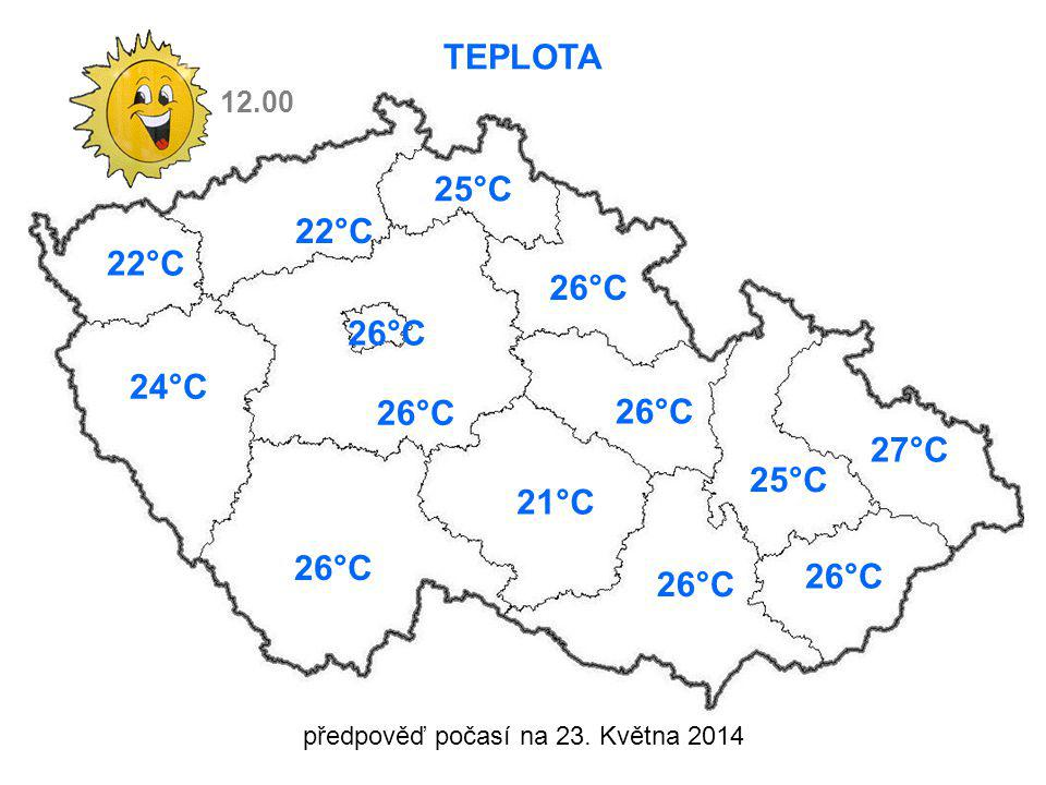 předpověď počasí na 23. Května 2014 TEPLOTA 24°C 26°C 25°C 26°C 21°C 26°C 12.00 22°C 27°C 26°C 22°C 25°C