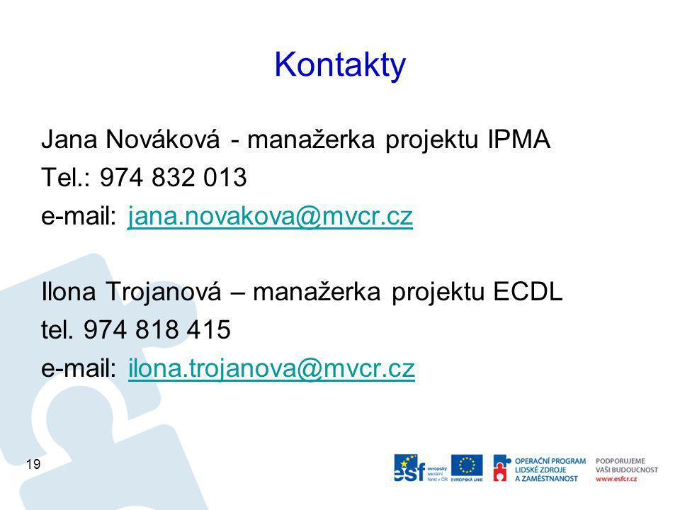 Kontakty Jana Nováková - manažerka projektu IPMA Tel.: 974 832 013 e-mail: jana.novakova@mvcr.czjana.novakova@mvcr.cz Ilona Trojanová – manažerka projektu ECDL tel.