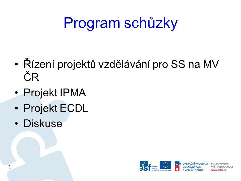 Program schůzky Řízení projektů vzdělávání pro SS na MV ČR Projekt IPMA Projekt ECDL Diskuse 2