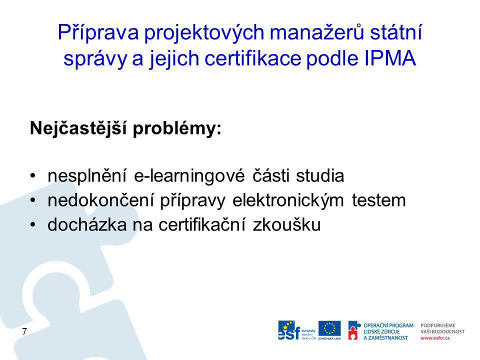 Příprava projektových manažerů státní správy a jejich certifikace podle IPMA Nejčastější problémy: nesplnění e-learningové části studia nedokončení přípravy elektronickým testem docházka na certifikační zkoušku 7
