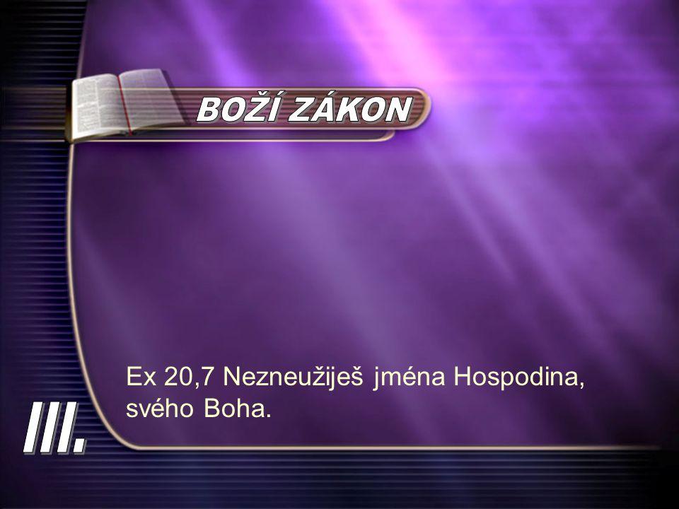 Ex 20,7 Nezneužiješ jména Hospodina, svého Boha.