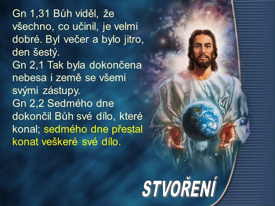 Gn 1,31 Bůh viděl, že všechno, co učinil, je velmi dobré. Byl večer a bylo jitro, den šestý. Gn 2,1 Tak byla dokončena nebesa i země se všemi svými zá