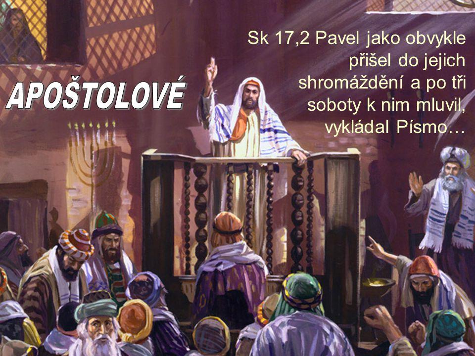 Sk 17,2 Pavel jako obvykle přišel do jejich shromáždění a po tři soboty k nim mluvil, vykládal Písmo…