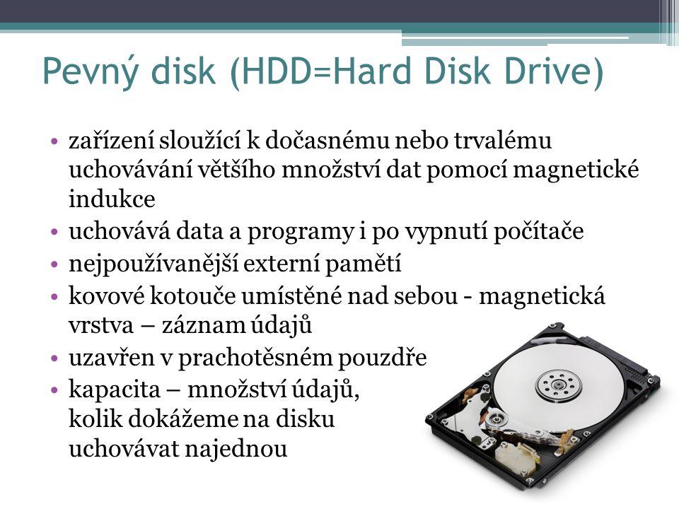 Pevný disk (HDD=Hard Disk Drive) zařízení sloužící k dočasnému nebo trvalému uchovávání většího množství dat pomocí magnetické indukce uchovává data a