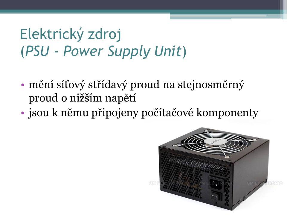 Elektrický zdroj (PSU - Power Supply Unit) mění síťový střídavý proud na stejnosměrný proud o nižším napětí jsou k němu připojeny počítačové komponent