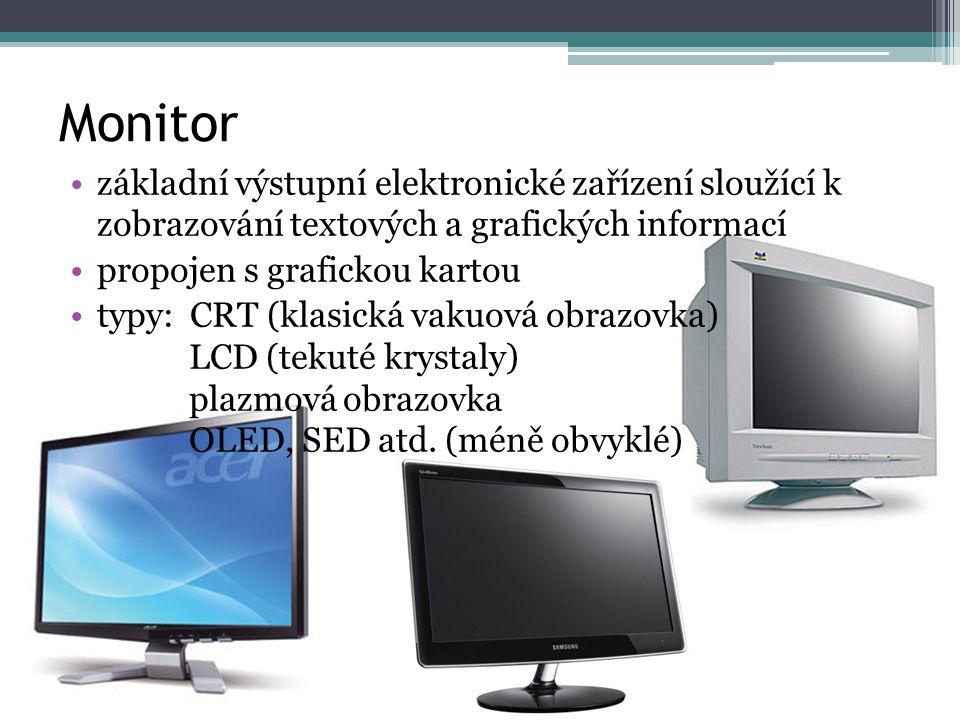 Monitor základní výstupní elektronické zařízení sloužící k zobrazování textových a grafických informací propojen s grafickou kartou typy: CRT (klasick