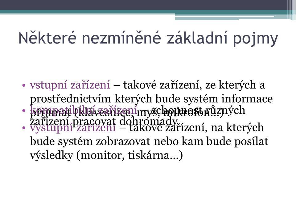 Některé nezmíněné základní pojmy vstupní zařízení – takové zařízení, ze kterých a prostřednictvím kterých bude systém informace přijímat (klávesnice,