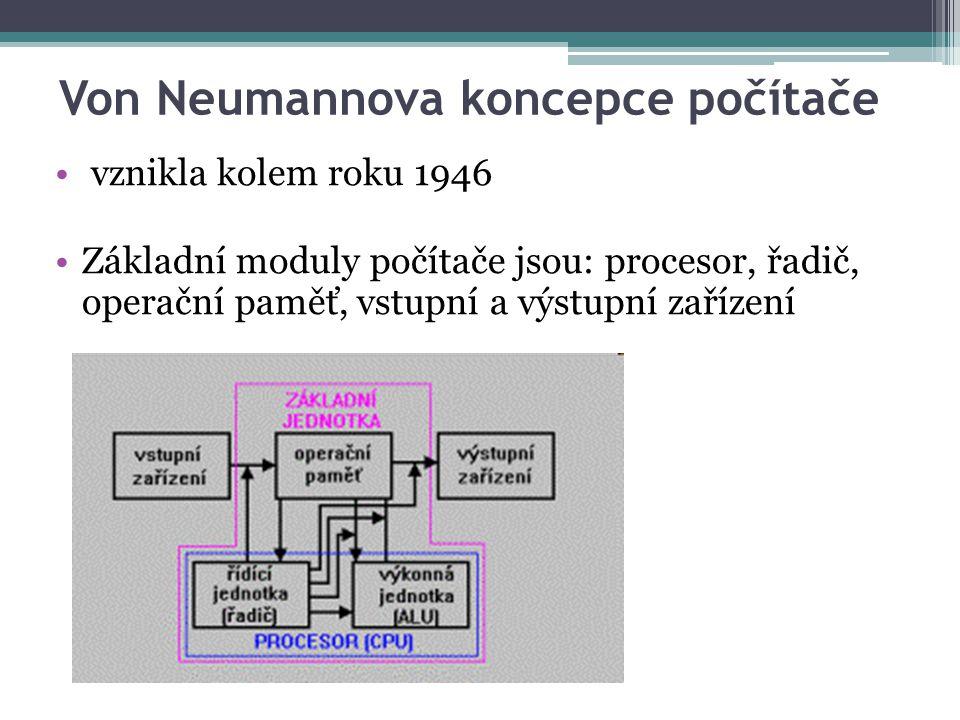 Von Neumannova koncepce počítače vznikla kolem roku 1946 Základní moduly počítače jsou: procesor, řadič, operační paměť, vstupní a výstupní zařízení