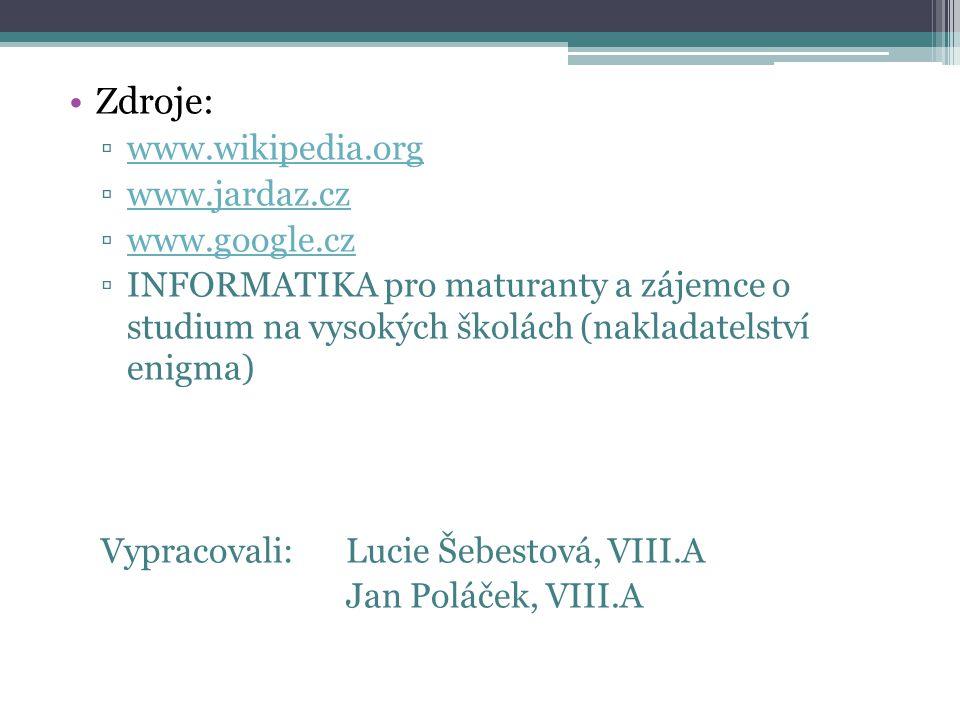 Zdroje: ▫www.wikipedia.orgwww.wikipedia.org ▫www.jardaz.czwww.jardaz.cz ▫www.google.czwww.google.cz ▫INFORMATIKA pro maturanty a zájemce o studium na
