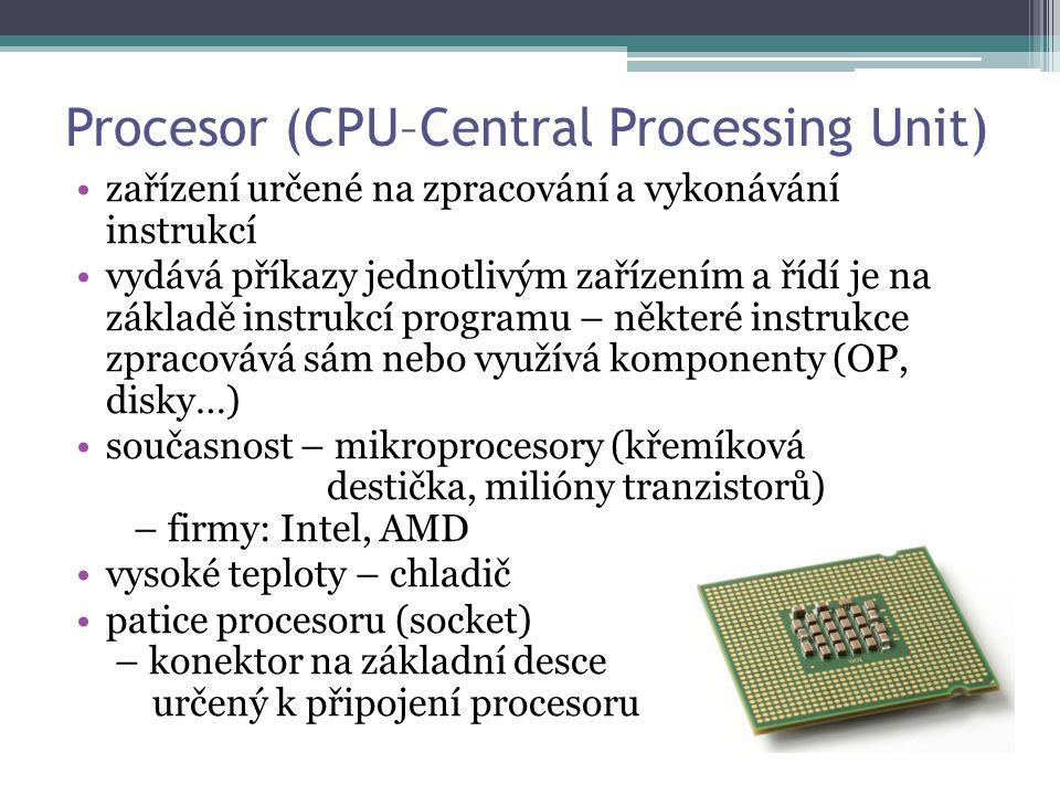Procesor (CPU–Central Processing Unit) zařízení určené na zpracování a vykonávání instrukcí vydává příkazy jednotlivým zařízením a řídí je na základě