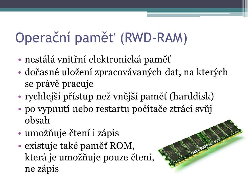 Operační paměť (RWD-RAM) nestálá vnitřní elektronická paměť dočasné uložení zpracovávaných dat, na kterých se právě pracuje rychlejší přístup než vněj
