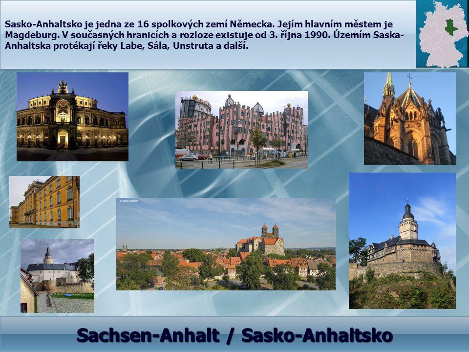 Sachsen-Anhalt / Sasko-Anhaltsko Sasko-Anhaltsko je jedna ze 16 spolkových zemí Německa. Jejím hlavním městem je Magdeburg. V současných hranicích a r