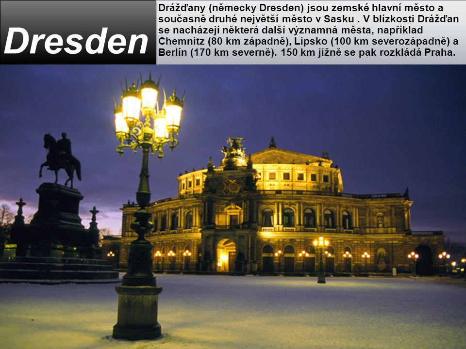 Drážďany (německy Dresden) jsou zemské hlavní město a současně druhé největší město v Sasku. V blízkosti Drážďan se nacházejí některá další významná m