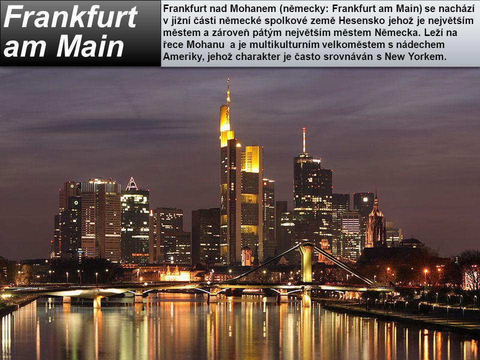 Frankfurt nad Mohanem (německy: Frankfurt am Main) se nachází v jižní části německé spolkové země Hesensko jehož je největším městem a zároveň pátým n