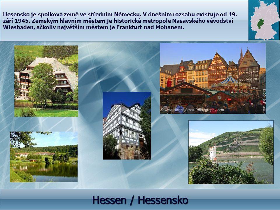 Hessen / Hessensko Hesensko je spolková země ve středním Německu. V dnešním rozsahu existuje od 19. září 1945. Zemským hlavním městem je historická me