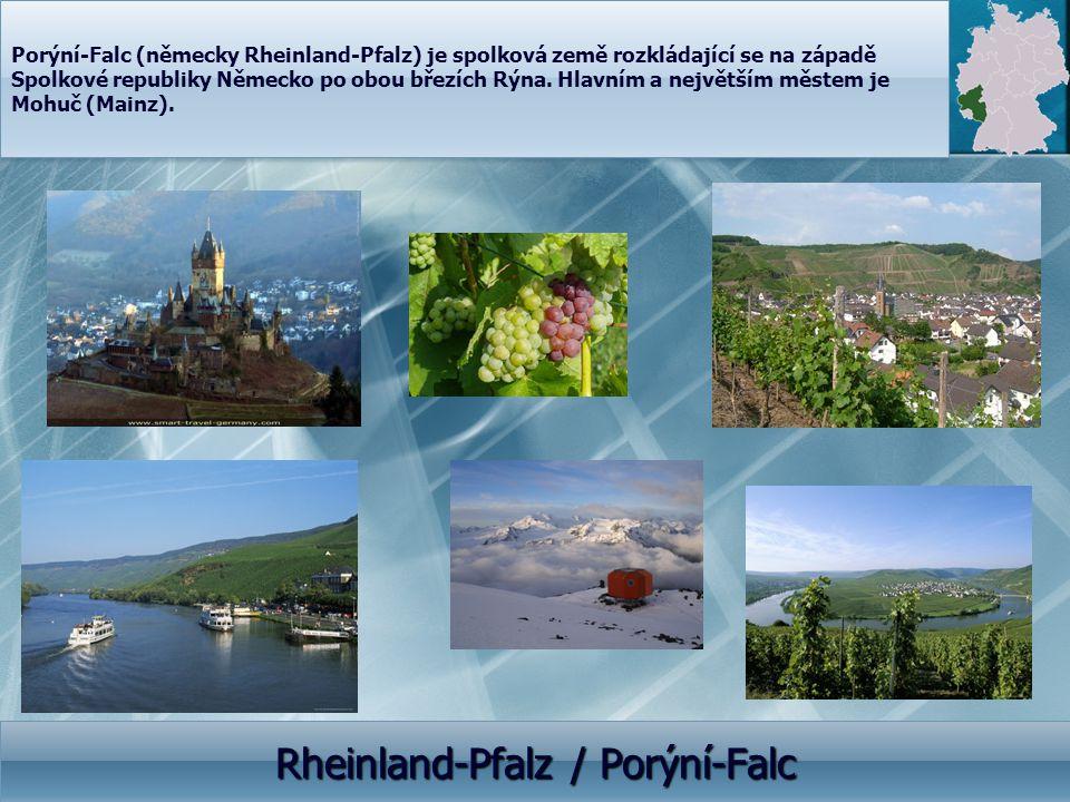 Rheinland-Pfalz / Porýní-Falc Porýní-Falc (německy Rheinland-Pfalz) je spolková země rozkládající se na západě Spolkové republiky Německo po obou břez