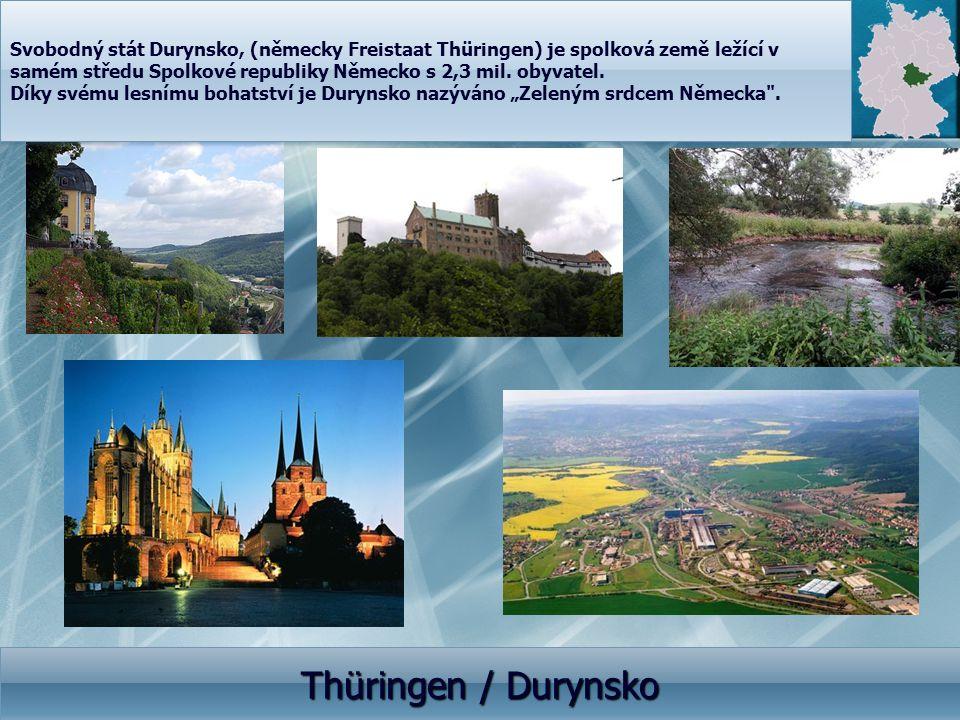 Thüringen / Durynsko Thüringen / Durynsko Svobodný stát Durynsko, (německy Freistaat Thüringen) je spolková země ležící v samém středu Spolkové republ