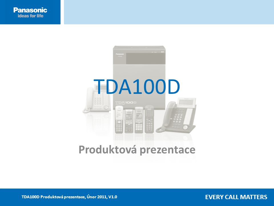 EVERY CALL MATTERS TDA100D Produktová prezentace, Únor 2011, V1.0 Koncept Přehled Hlavní funkce Cílový segment Výhody Novinka KX-TDA100D