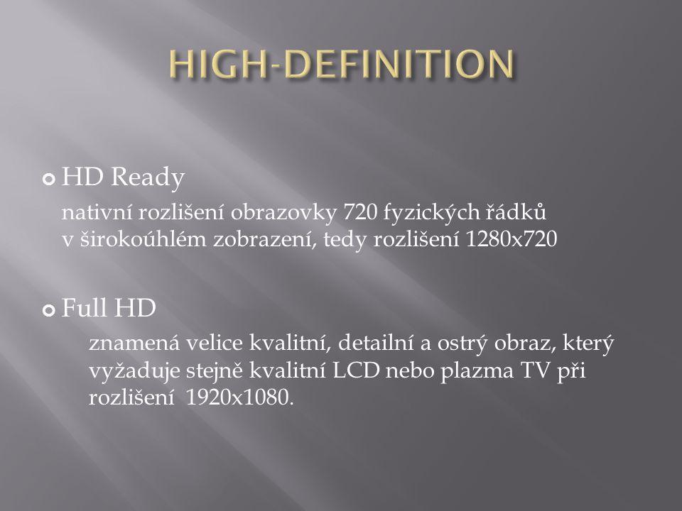 HD Ready nativní rozlišení obrazovky 720 fyzických řádků v širokoúhlém zobrazení, tedy rozlišení 1280x720 Full HD znamená velice kvalitní, detailní a ostrý obraz, který vyžaduje stejně kvalitní LCD nebo plazma TV při rozlišení 1920x1080.