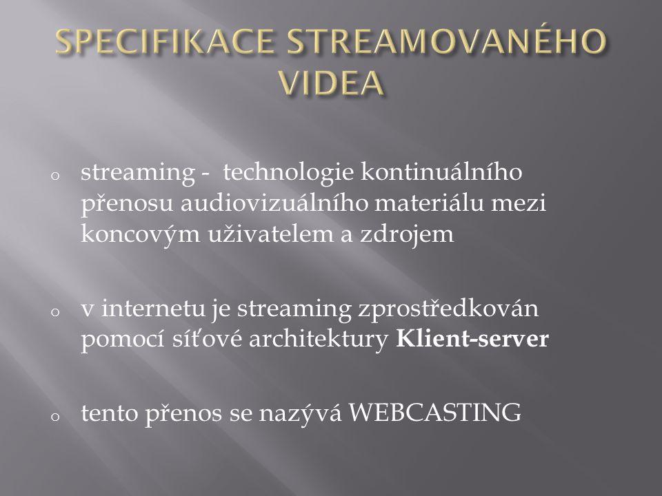 o streaming - technologie kontinuálního přenosu audiovizuálního materiálu mezi koncovým uživatelem a zdrojem o v internetu je streaming zprostředkován pomocí síťové architektury Klient-server o tento přenos se nazývá WEBCASTING