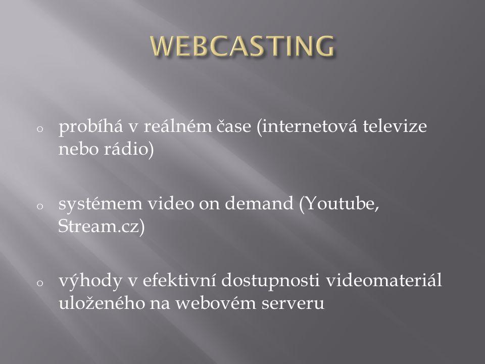 o probíhá v reálném čase (internetová televize nebo rádio) o systémem video on demand (Youtube, Stream.cz) o výhody v efektivní dostupnosti videomateriál uloženého na webovém serveru