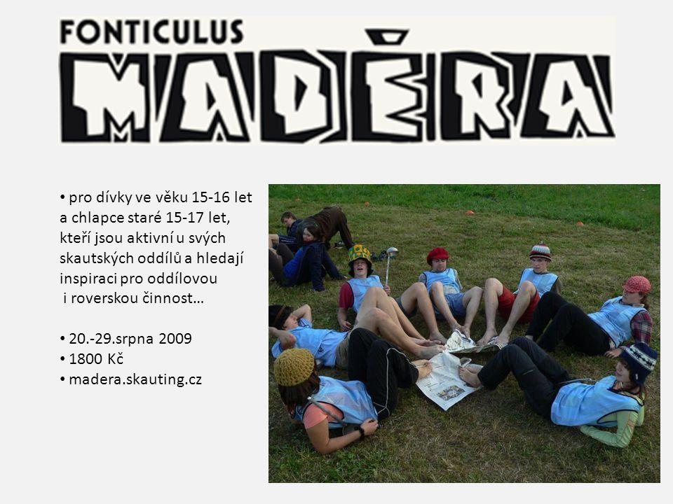 pro dívky ve věku 15-16 let a chlapce staré 15-17 let, kteří jsou aktivní u svých skautských oddílů a hledají inspiraci pro oddílovou i roverskou činn