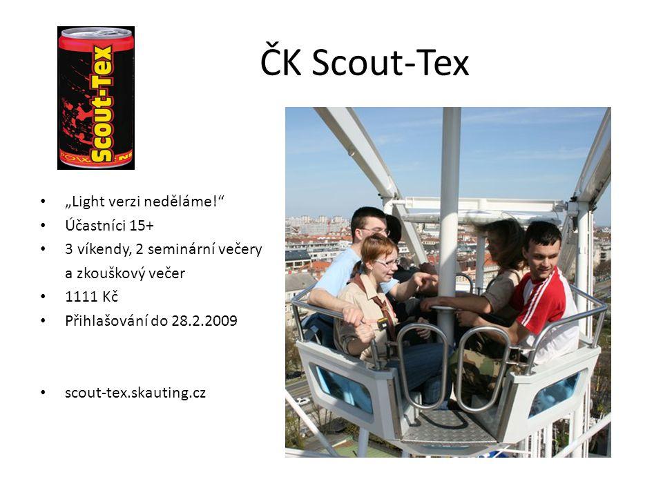 """ČK Scout-Tex """"Light verzi neděláme!"""" Účastníci 15+ 3 víkendy, 2 seminární večery a zkouškový večer 1111 Kč Přihlašování do 28.2.2009 scout-tex.skautin"""