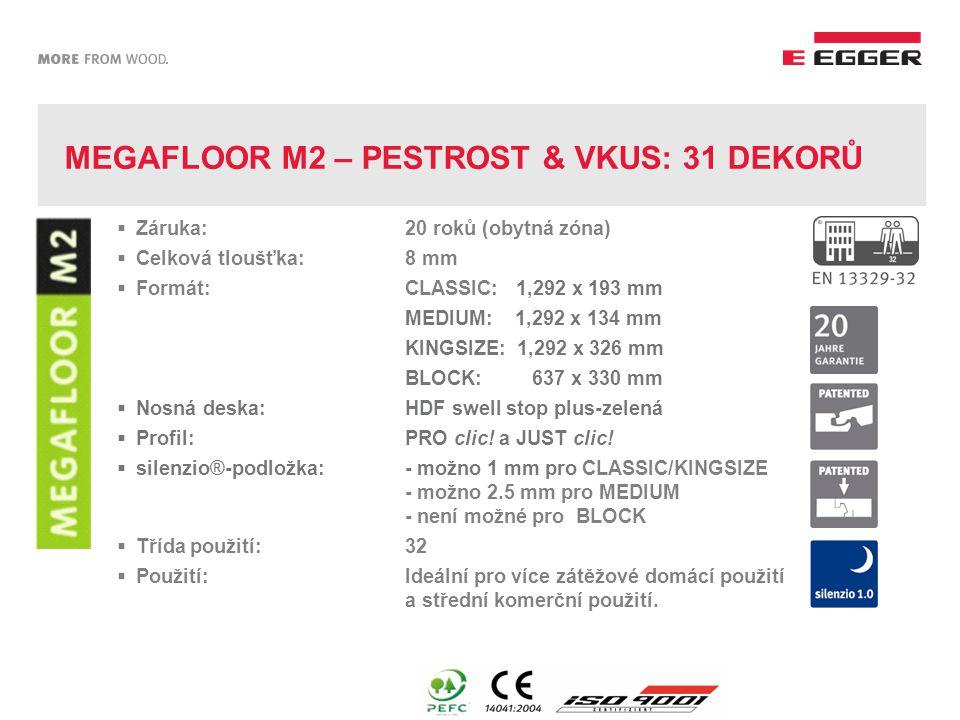 MEGAFLOOR M2 – PESTROST & VKUS: 31 DEKORŮ  Záruka: 20 roků (obytná zóna)  Celková tloušťka:8 mm  Formát:CLASSIC: 1,292 x 193 mm MEDIUM: 1,292 x 134