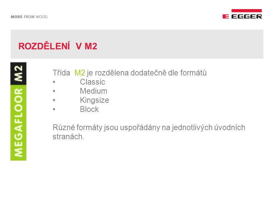 ROZDĚLENÍ V M2 Třída M2 je rozdělena dodatečně dle formátů Classic Medium Kingsize Block Různé formáty jsou uspořádány na jednotlivých úvodních stranách.