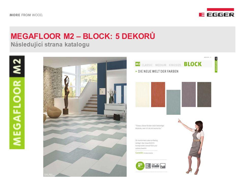 MEGAFLOOR M2 – BLOCK: 5 DEKORŮ Následující strana katalogu