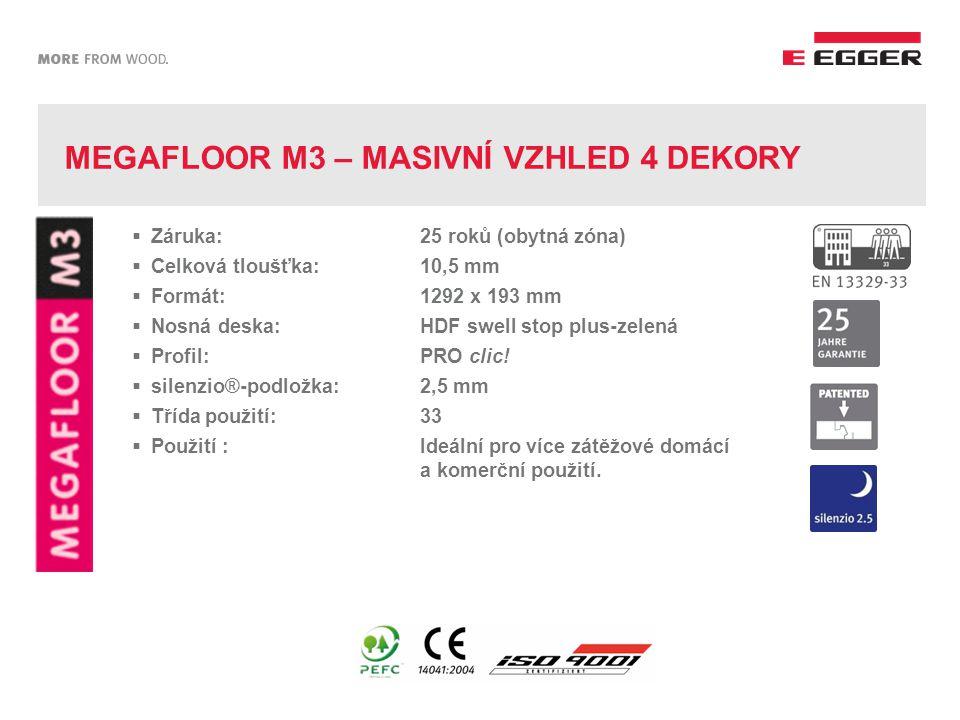MEGAFLOOR M3 – MASIVNÍ VZHLED 4 DEKORY  Záruka: 25 roků (obytná zóna)  Celková tloušťka:10,5 mm  Formát:1292 x 193 mm  Nosná deska:HDF swell stop plus-zelená  Profil:PRO clic.