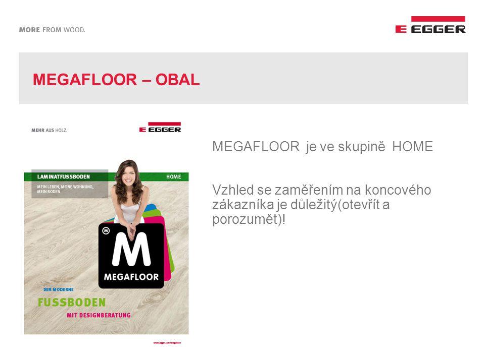 MEGAFLOOR – OBAL MEGAFLOOR je ve skupině HOME Vzhled se zaměřením na koncového zákazníka je důležitý(otevřít a porozumět)!