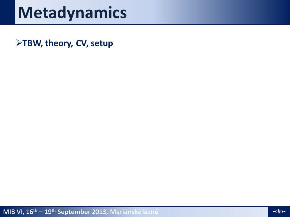 MIB VI, 16 th – 19 th September 2013, Mariánské lázně -8- Metadynamics  TBW, theory, CV, setup