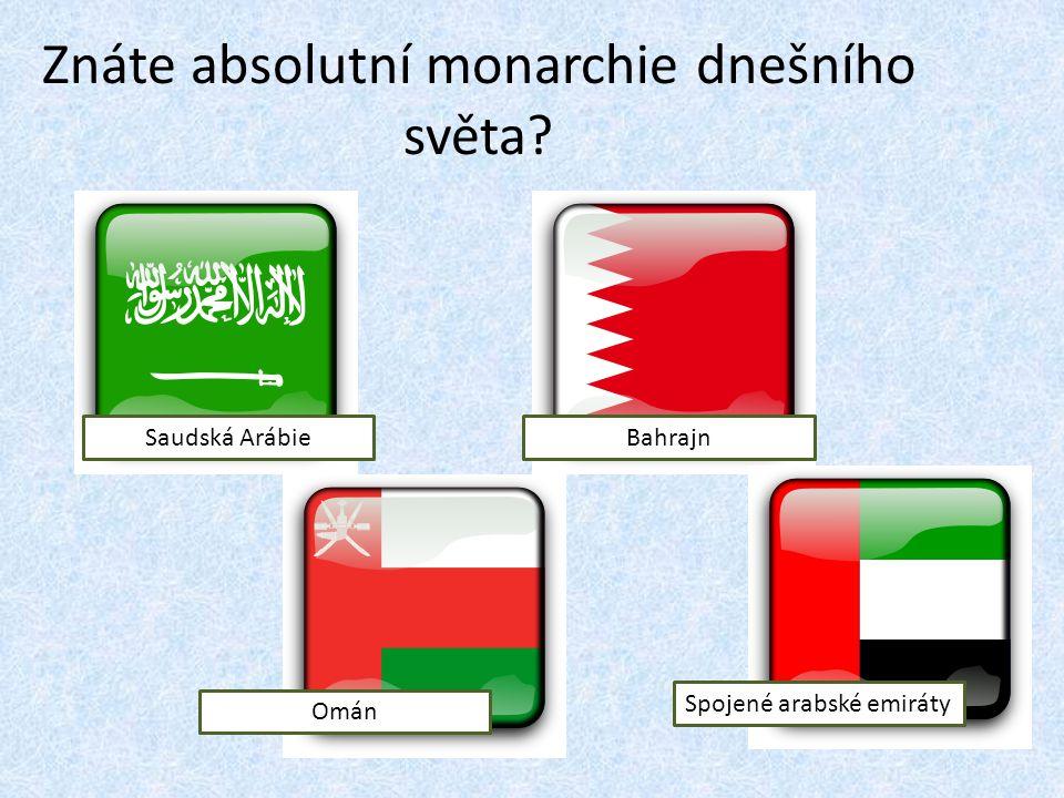 Znáte absolutní monarchie dnešního světa? Saudská Arábie Omán Spojené arabské emiráty Bahrajn