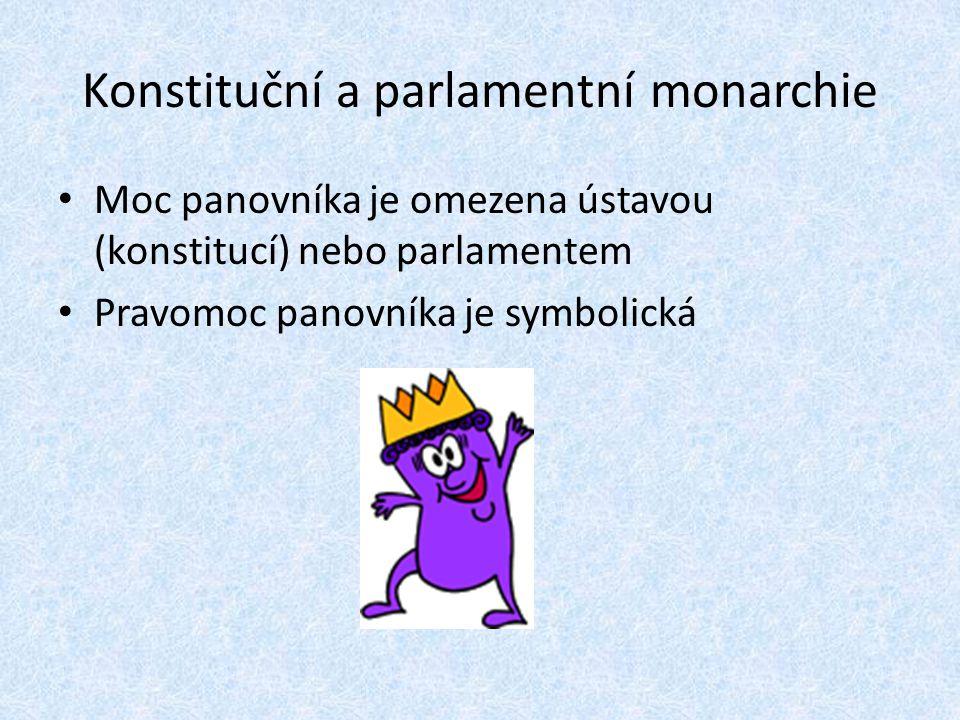 Konstituční a parlamentní monarchie Moc panovníka je omezena ústavou (konstitucí) nebo parlamentem Pravomoc panovníka je symbolická