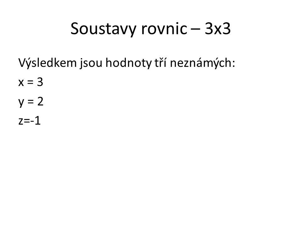 Soustavy rovnic – 3x3 Výsledkem jsou hodnoty tří neznámých: x = 3 y = 2 z=-1
