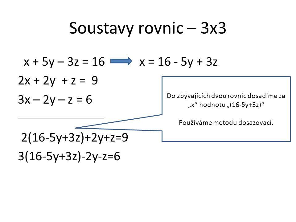 Soustavy rovnic – 3x3 2(16-5y+3z)+2y+z=9 3(16-5y+3z)-2y-z=6 Roznásobíme závorku a připravíme na tvar 2 rovnice 2 neznámé.