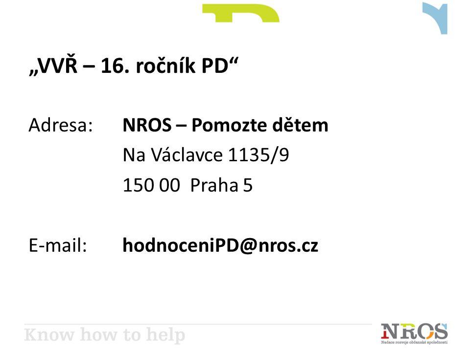 """""""VVŘ – 16. ročník PD"""" Adresa: NROS – Pomozte dětem Na Václavce 1135/9 150 00 Praha 5 E-mail: hodnoceniPD@nros.cz"""