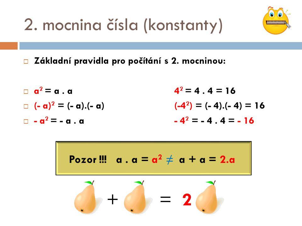 2. mocnina čísla (konstanty)  Základní pravidla pro počítání s 2. mocninou:  a 2 = a. a 4 2 = 4. 4 = 16  (- a) 2 = (- a).(- a)(-4 2 ) = (- 4).(- 4)