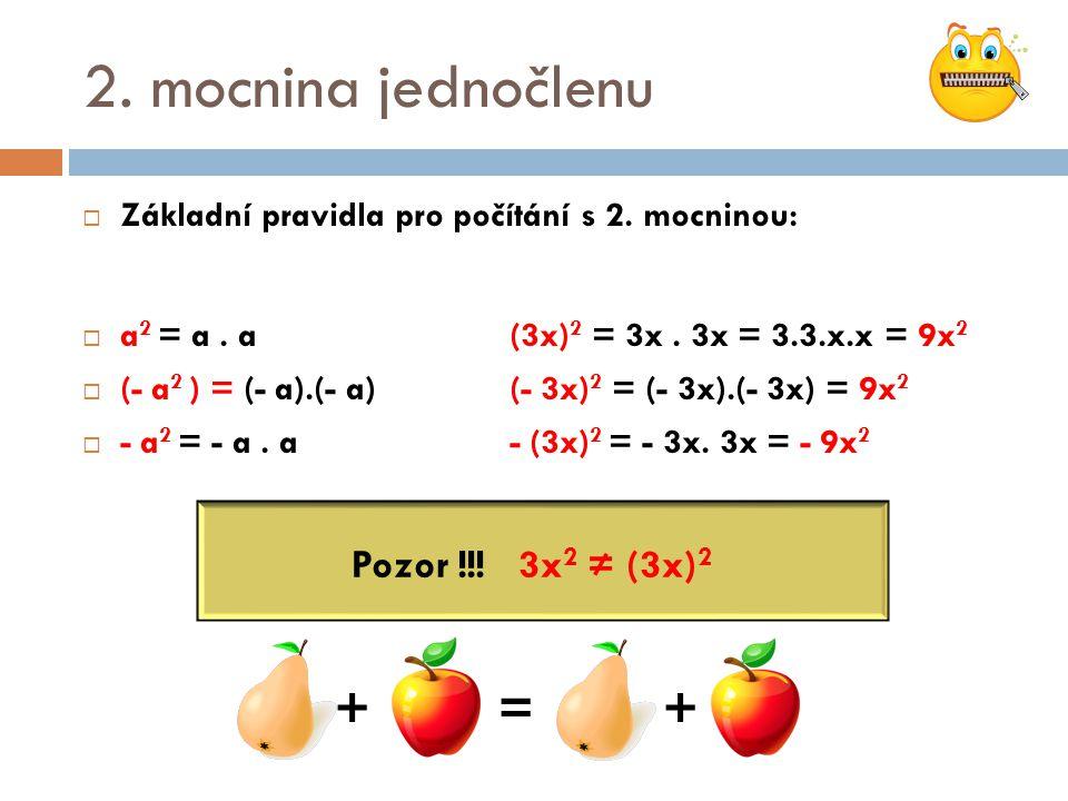 2. mocnina jednočlenu  Základní pravidla pro počítání s 2. mocninou:  a 2 = a. a (3x) 2 = 3x. 3x = 3.3.x.x = 9x 2  (- a 2 ) = (- a).(- a) (- 3x) 2