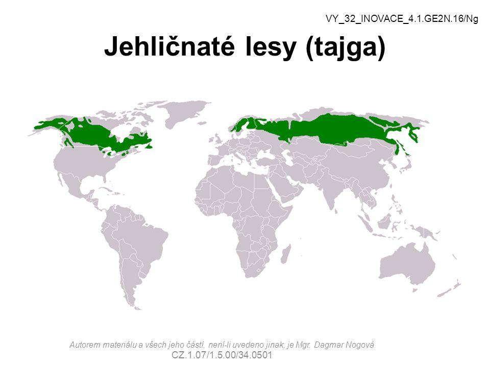 Jehličnaté lesy (tajga) VY_32_INOVACE_4.1.GE2N.16/Ng Autorem materiálu a všech jeho částí, není-li uvedeno jinak, je Mgr.