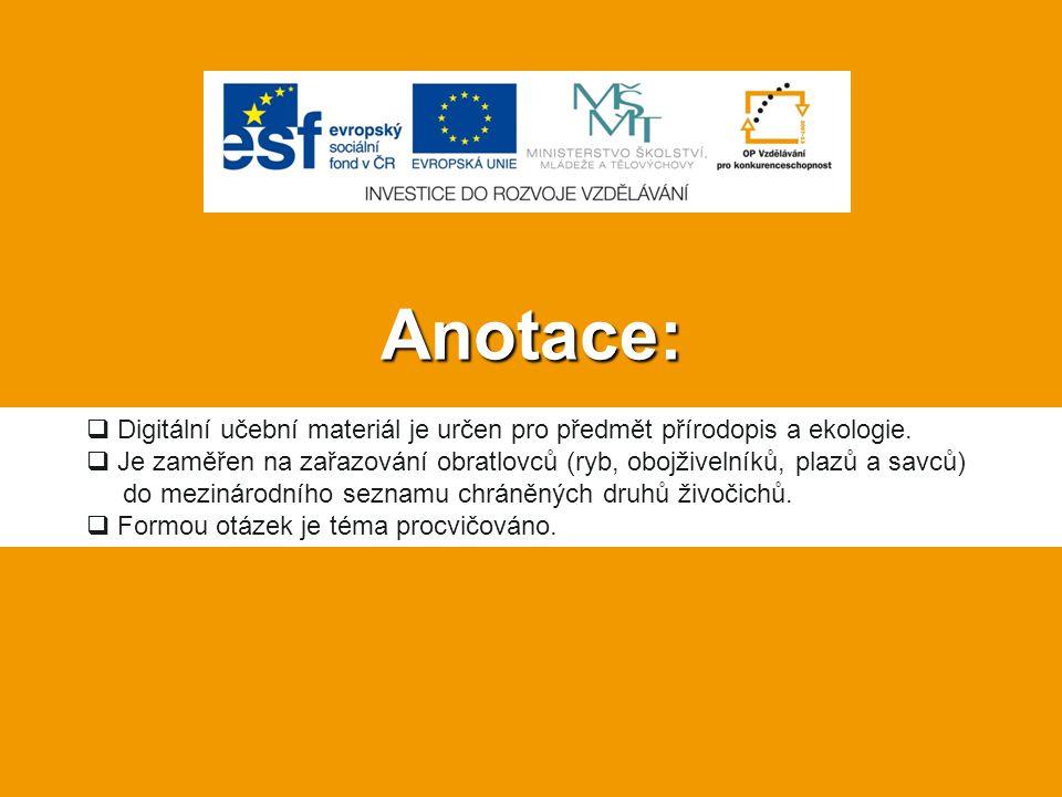 Anotace:  Digitální učební materiál je určen pro předmět přírodopis a ekologie.  Je zaměřen na zařazování obratlovců (ryb, obojživelníků, plazů a sa