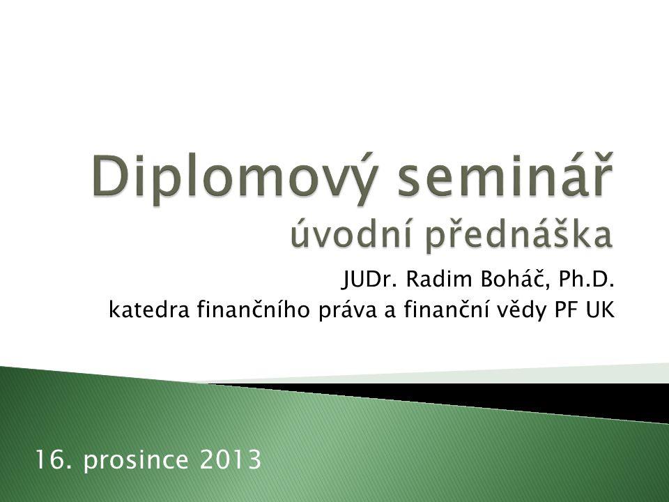JUDr. Radim Boháč, Ph.D. katedra finančního práva a finanční vědy PF UK 16. prosince 2013