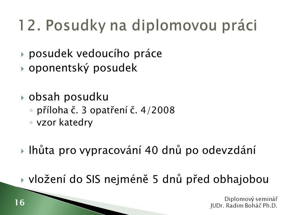  posudek vedoucího práce  oponentský posudek  obsah posudku ◦ příloha č. 3 opatření č. 4/2008 ◦ vzor katedry  lhůta pro vypracování 40 dnů po odev