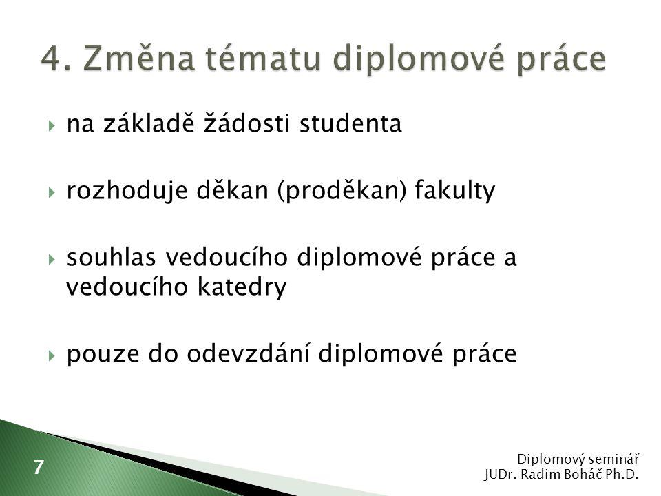  na základě žádosti studenta  rozhoduje děkan (proděkan) fakulty  souhlas vedoucího diplomové práce a vedoucího katedry  pouze do odevzdání diplom