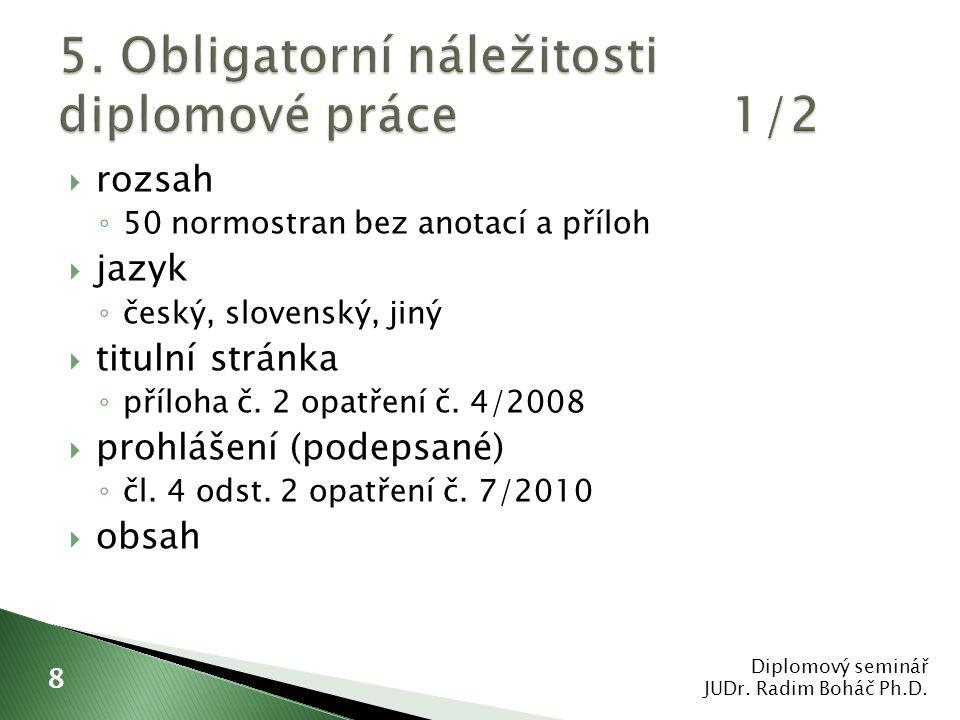  rozsah ◦ 50 normostran bez anotací a příloh  jazyk ◦ český, slovenský, jiný  titulní stránka ◦ příloha č. 2 opatření č. 4/2008  prohlášení (podep