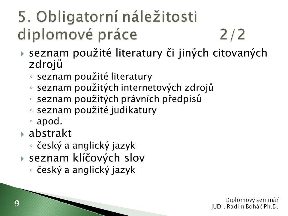  seznam použité literatury či jiných citovaných zdrojů ◦ seznam použité literatury ◦ seznam použitých internetových zdrojů ◦ seznam použitých právníc